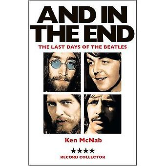 And in the End - The Last Days of the Beatles by Ken McNab - 978184697