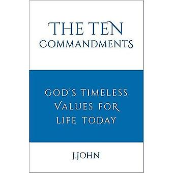The Ten Commandments - God's timeless values for life today by J John