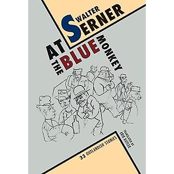 At the Blue Monkey - 33 Outlandish Stories by Walter Serner - 97819396