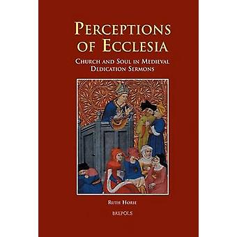 Perceptions of Ecclesia - Church and Soul in Medieval Dedication Sermo