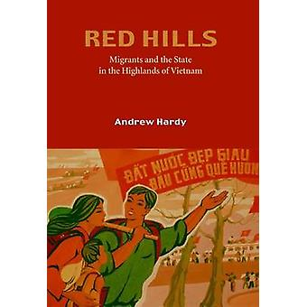 Red Hills - Migration and the State in the Highlands of Vietnam by And