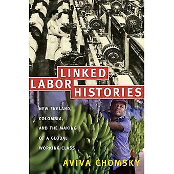 Linked Labor Histories: New England, Colombia, and the Making of a Global Working Class (American Encounters/Global Interactions): New England, Colombia, ... (American Encounters/Global Interactions)