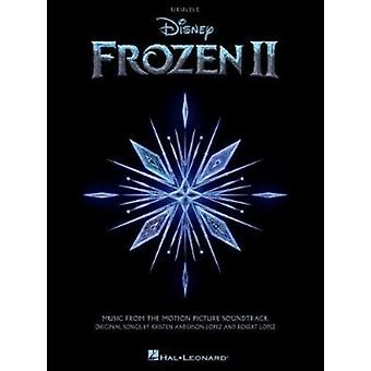 Frozen II for Ukulele  Music from the Motion Picture Soundtrack by By composer Kristen Anderson Lopez & By composer Robert Lopez
