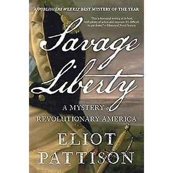 Savage Liberty - A Mystery of Revolutionary America by Eliot Pattison