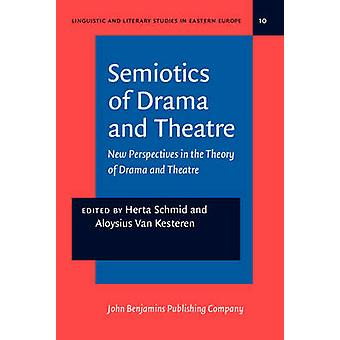 Semiotics of Drama and Theatre  New Perspectives in the Theory of Drama and Theatre by Edited by Aloysius van Kesteren & Edited by Herta Schmid