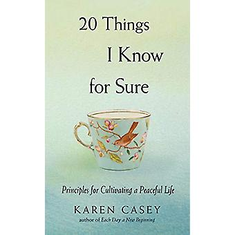20 Things I Know for Sure - Principles for Cultivating a Peaceful Life