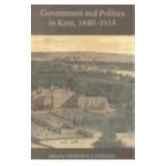 Government and Politics in Kent - 1640-1914 by Frederick Lansberry -