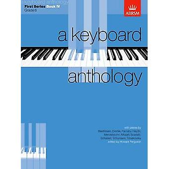 A Keyboard Anthology First Series Book IV by Edited by Howard Ferguson