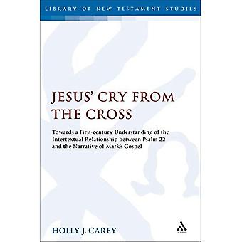 Jesus' Cry From the Cross:� Towards a First-Century Understanding of the Intertextual Relationship between Psalm 22 and the Narrative of Mark's Gospel (The Library of New Testament Studies)
