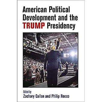 American Political Development and the Trump Presidency (American Governance: Politics, Policy, and Public Law)