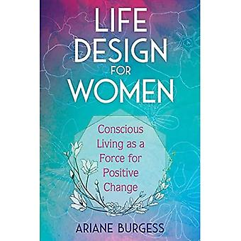 Life Design for Women: Bewust leven als een kracht voor positieve verandering