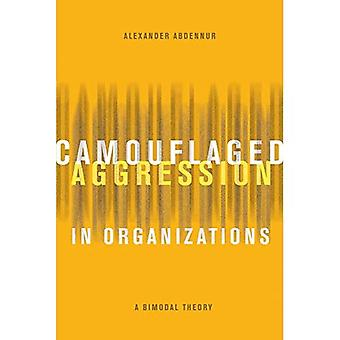 Camouflaged Aggression in Organizations: A Bimodal Theory