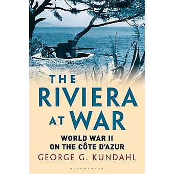 The Riviera at War by Kundahl & George G. Independent Scholar & USA