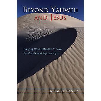 Beyond Yahweh and Jesus - Portare la saggezza della morte alla fede - Spirituale