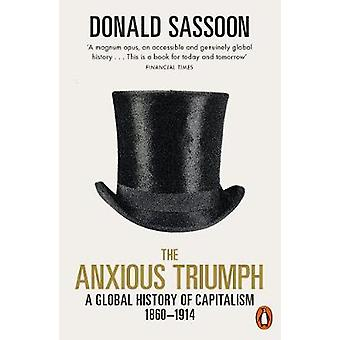 The Anxious Triumph A Global History of Capitalism 18601914