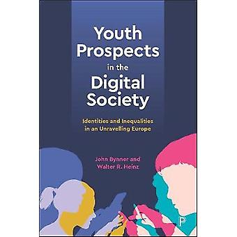 Youth Prospects in the Digital Society Identities and Inequalities in an Unravelling Europe