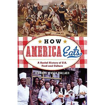 Hvordan Amerika spiser av Wallach & Jennifer Jensen & forfatter av How America Eats A Social History of US Food and Culture
