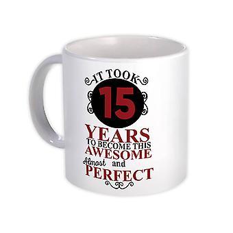 Gift Mug: Levei 15 anos para me tornar esse perfeito incrível