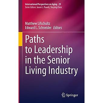 Paths to Leadership in the Senior Living Industry by Edited by Matthew Lifschultz & Edited by Edward L Schneider