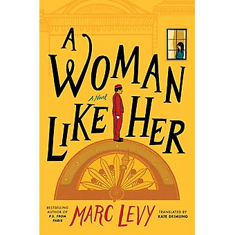 A Woman Like Her  A Novel by Marc Levy & Translated by Kate Deimling