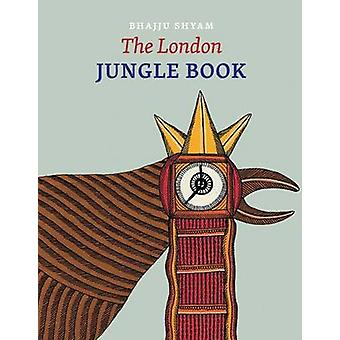The London Jungle Book by Bhajju Shyam & Edited by Gita Wolf & Edited by Sirish Rao