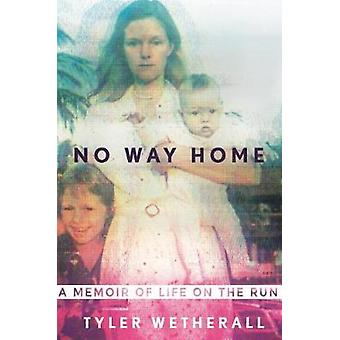 No Way Home - A Memoir of Life on the Run by Tyler Wetherall - 9781250