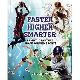 Faster - Higher - Smarter - Bright Ideas That Transformed Sports by Si