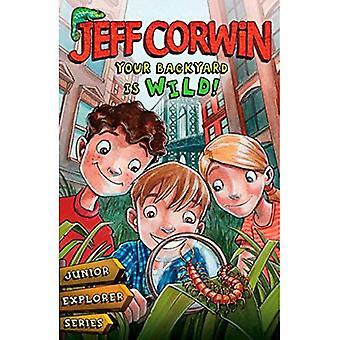 Bakgården er vill: Junior Explorer Seriesbook 1 (Jeff Corwin's Junior Explorer)
