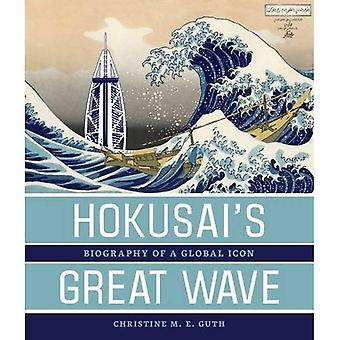 Hokusai's Great Wave: Biography of a Global Icon
