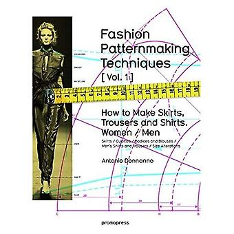 Fashion Patternmaking Techniques: How to Make Skirts, Trousers and Shirts Women/Men: 1