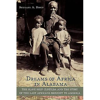 Dreams of Africa in Alabama by Diouf & Sylviane A Curator & Schomburg Center for Research in Black Culture & Curator & Schomburg Center for Research in Black Culture & New Yorkin julkinen kirjasto