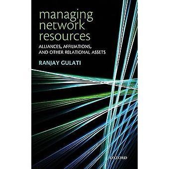 Gestion des ressources de réseau Alliances Affiliations et autres actifs relationnelles par Gulati & Dieudonn