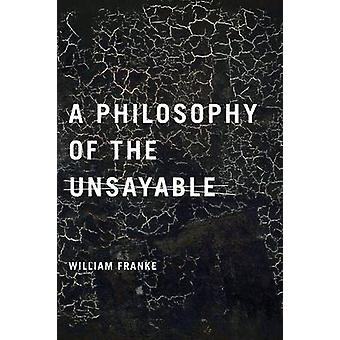A Philosophy of the Unsayable by Franke & William P.
