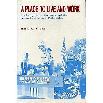 Un lugar para vivir y trabajar el Henry Disston vio obras y a la comunidad de granjero de Filadelfia por Silcox y Harry C.