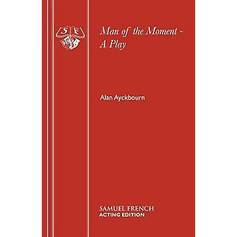 Man van het Moment A toneelstuk door Ayckbourn & Alan