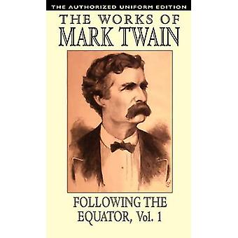 Following the Equator Vol.1 The Authorized Uniform Edition by Twain & Mark
