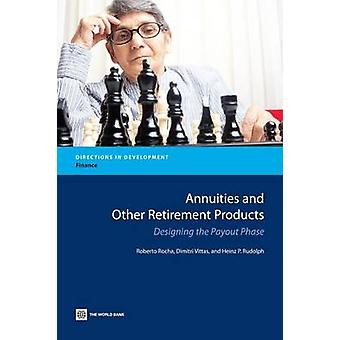 Annuities and Other Retirement Products Designing the Payout Phase by Rocha & Roberto Rezende