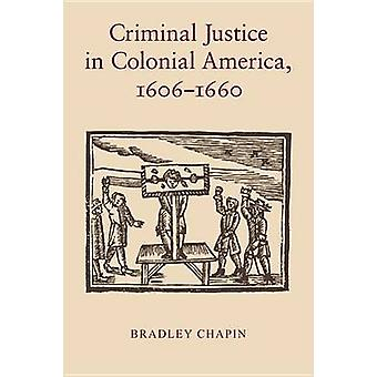 Criminal Justice in Colonial America 16061660 by Chapin & Bradley