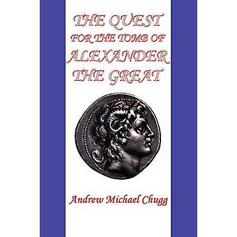The Quest for the Tomb of Alexander the Great Second Edition by Chugg & Andrew