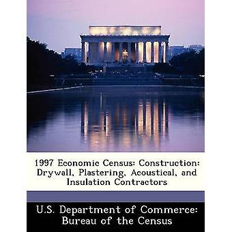 1997 التعداد الاقتصادي بناء الحوائط الجافة التجصيص الصوتية والمتعاقدين العزل من جانب مكتب وزارة التجارة الأميركية تي