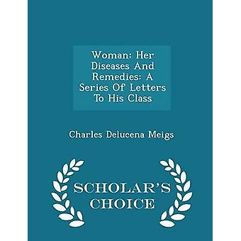 Woman Her Diseases And Remedies A Series Of Letters To His Class  Scholars Choice Edition by Meigs & Charles Delucena