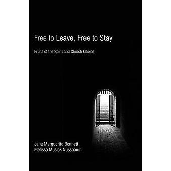 Free to Leave Free to Stay Fruits of the Spirit and Church Choice by Bennett & Jana Marguerite