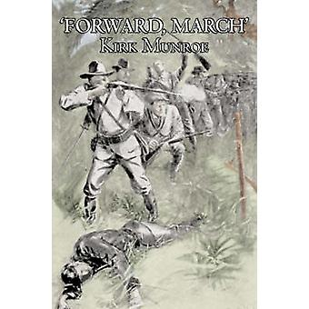 Forward March by Kirk Munroe Fiction Action  Adventure by Munroe & Kirk