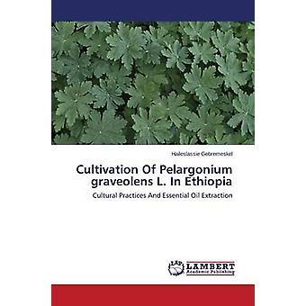 Cultivation of Pelargonium Graveolens L. in Ethiopia by Gebremeskel Haileslassie