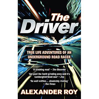 The Driver - True Life Adventures of an Underground Road Racer by Alex