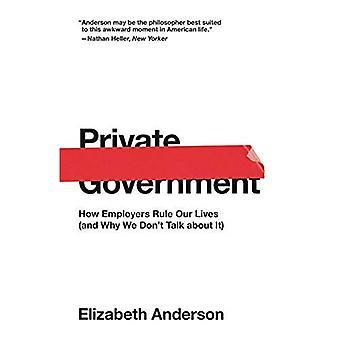 Private Regierung: Wie Arbeitgeber unser Leben regieren (und warum wir nicht darüber reden)