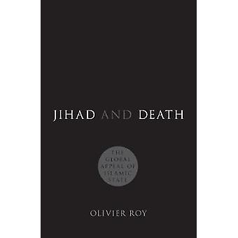 Jihad and Death - The Global Appeal of Islamic State by Professor of P