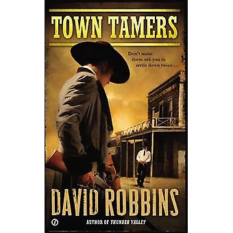 Town Tamers by David Robbins - 9780451465757 Book