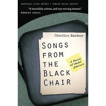 Songs from the Black Chair - A Memoir of Mental Interiors by Charles B