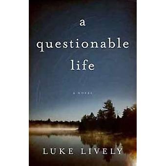 A Questionable Life - A Novel by Luke Lively - 9780825305214 Book